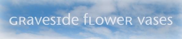 Flower Vases for Graves by Treanor Stone-tec
